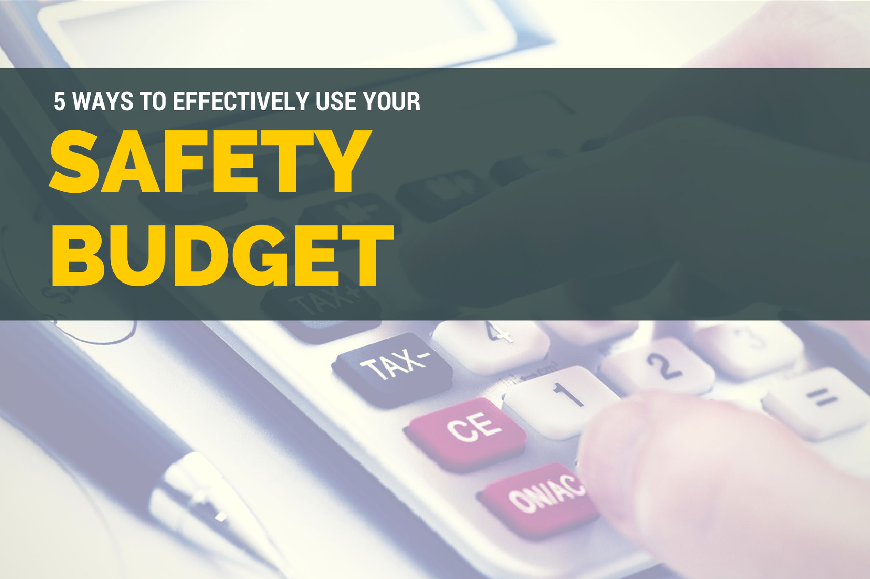 5 Ways to Effectively Use Your Safety Budget