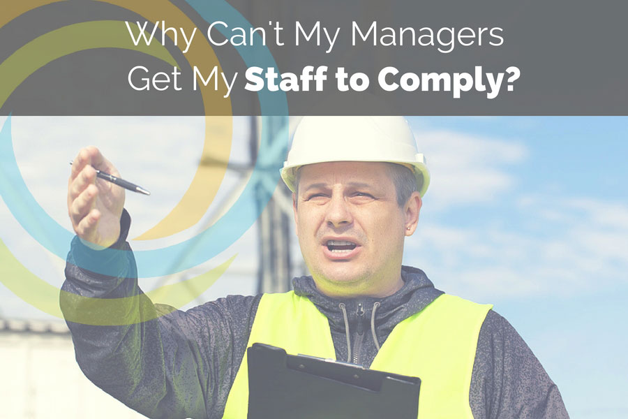 Why Can't My Managers Get My Staff to Comply?