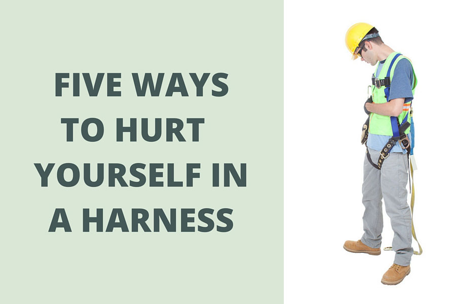 Five Ways to Hurt Yourself in a Harness