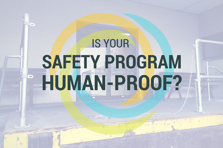 Is Your Safety Program Human-Proof?